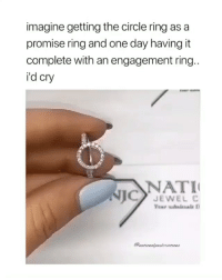 Lmao, Girl Memes, and Jewel: imagine getting the circle ring as a  promise ring and one day having it  complete with an engagement ring  i'd cry  NATI  JEWEL C but imagine losing the circle ring lmao