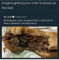 Bad, Police, and Arby's: Imagine getting your order Screwed up  this bad  AL.com @aldotcom  Birmingham police sergeant finds 1-inch bolt in  Arby's sandwich trib.al/qznwyxl Accidentally overlayed a screw into the meat during the 3D printing process 😩