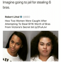 LMAO: Imagine going to jail for stealing 6  bras.  Robert Littal@BSO  How Two Women Were Caught After  Attempting To Steal $11K Worth of Bras  From Victoria's Secret bit.ly/2FuAJvr LMAO