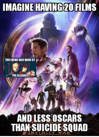 Meme, Oscars, and Squad: IMAGINE  HAVING 20  FILMS  THIS MEME WAS MADE BY  THE ALLIANCE  AND LESS OSCARS  THAN SUICIDE SQUAD  TINFINITY WAR The fight is on.