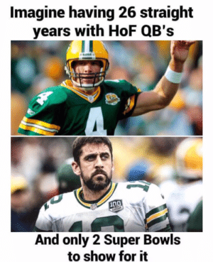 super bowls: Imagine having 26 straight  years with HoF QB's  100  And only 2 Super Bowls  to show for it