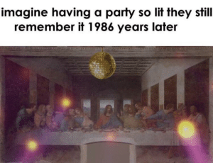 It did be like that by dzshjoowie MORE MEMES: imagine having a party so lit they still  remember it 1986 years later It did be like that by dzshjoowie MORE MEMES