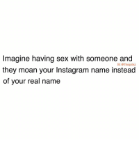 Instagram, Memes, and Sex: Imagine having sex with someone and  they moan your Instagram name instead  of your real name  IG: @thegainz Yess aestheticbruh.. choke me