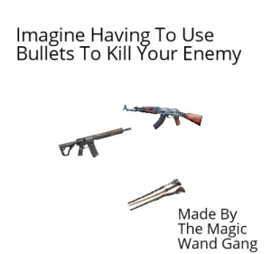 This is America: Imagine Having To Use  Bullets To Kill Your Enemy  waaisyiom  Made By  The Magic  Wand Gang This is America