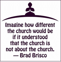 """I don't care if you are Christian, Buddhist, Jewish, or anything else because your beliefs don't make you a better person, your behavior does. So focus less on being """"Buddhist"""" or a """"Christian"""" and more on being Buddha-like or Christ-like. Your Faithfully Religionless brother, Timber Hawkeye.: Imagine how different  the church would be  if it understood  that the church is  not about the church.  Brad Brisco I don't care if you are Christian, Buddhist, Jewish, or anything else because your beliefs don't make you a better person, your behavior does. So focus less on being """"Buddhist"""" or a """"Christian"""" and more on being Buddha-like or Christ-like. Your Faithfully Religionless brother, Timber Hawkeye."""