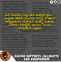 "Beef, Beef, and Memes: Imagine. How many Cows,  Govt of India, cited  Calves and Buffaloes should be  Dis Page VII entertain u  Cruelty as the reaso  slaughtered to get 2.4 million  ban of Jallikattu and  tonnes of Beef How come this  Kodipandem' If we truly  kind of slaughtering does not  cal  attraUS  applied  entity of Andhras'; if the  how it is being viewed in  eSSEao.  Dakshin Hindustan had  ntral Govt is serious about  observed this ""deep hurt in  #Kodipandem,which has enforcing 'Animal Cruelty Act'  people of Dakshin Bharat' while  India is the largest exporter of  Somewhere we have to draw a  Beef in the world 2.4 million  line for this 'Moralistic Madness'  tonnes of Beef&Veal exported  in our Society; otherwise it  by India in 2015,where as Brazil  would be very difficult to keep  and Australia could export only  our Nation's Integrity intact.  2 And 1.5 million tonnes. And  f exports fetches almost  #Jana Sena urges Central Govt  PAGE  with 14 percent  to lift the Ban on #jallikattu and  AND KODIPANDEM  re OWne PawanKalyan supports Jallikattu 🙏"