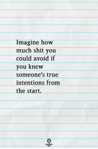 Shit, True, and How: Imagine how  much shit you  could avoid if  vou knew  someone's true  intentions from  the start.