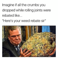 """Imagine if all the crumbs you  dropped while rolling joints were  rebated like  """"Here's your weed rebate sir"""" Magical 🔮"""