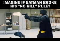 """Memes, 🤖, and Bvs: IMAGINE IF BATMAN BROKE  HIS """"NO KILL"""" RULE? Even though he's broken that rule in almost EVERY live action movie adaptation. So yes, it was not just @benaffleck Batman in BvS that killed."""