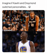 Memes, 🤖, and Imagine: Imagine if Kawhi and Draymond  switched personalities  2  NBAMEMES  EN ST  23 That would be insane 💀😂🔥 - Follow @_nbamemes._