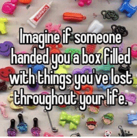 does this include the loml who left me? what about time I've wasted on shitty people?: Imagine if Someone  handed you a box Filled  With thingsuouve lost  throughout your life does this include the loml who left me? what about time I've wasted on shitty people?