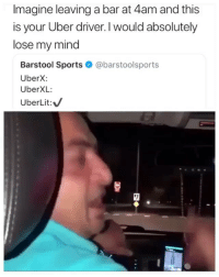 Definitely, Memes, and Sports: Imagine leaving a bar at 4am and this  is your Uber driver. I would absolutely  lose my mind  Barstool Sports@barstoolsports  UberX:  UberXL:  UberLit: Would definitely be the highlight of the night 😂 memesapp @memesmerch