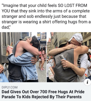 """Restores my faith in humanity: """"Imagine that your child feels SO LOST FROM  YOU that they sink into the arms of a complete  stranger and sob endlessly just because that  stranger is wearing a shirt offering hugs from a  dad,""""  DIPLY.COM  Dad Gives Out Over 700 Free Hugs At Pride  Parade To Kids Rejected By Their Parents Restores my faith in humanity"""