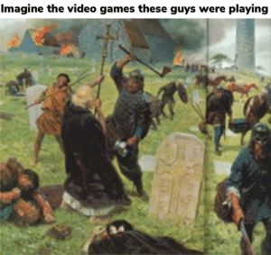 Pillage by day, Minecraft by night by Potatopeeler-IV MORE MEMES: Imagine the video games these guys were playing  4 Pillage by day, Minecraft by night by Potatopeeler-IV MORE MEMES
