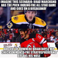 I don't normally enjoy WWE but if we could have Boyle send Brad to Suplex City I would be 100% down for that: IMAGINE THIS SCENARIO: BRAD MARCHAND  HAS THE PUCK DURINGTHE ALL STAR GAME  AND GOES ONA BREAKAWAY  nhl ref logic  ANDOUT OFNOWHERE BRIAN BOYLEHIP  CHECKS HIM  INTOTHE STRATOSPHEREAND  BREAKS HIS NOSE I don't normally enjoy WWE but if we could have Boyle send Brad to Suplex City I would be 100% down for that