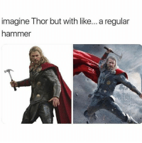 Funny, Tumblr, and Blog: imagine Thor but with like... a regular  hammer funnypicturesforyou:  Funny Pictures Today -