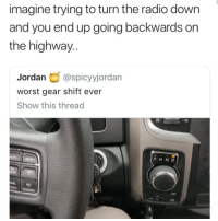 Radio, Good, and Jordan: imagine trying to turn the radio down  and you end up going backwards on  the highway..  Jordan@spicyyjordan  worst gear shift ever  Show this thread  GEAR  PRND Who thought this was a good idea?!