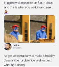 Love, Respect, and Http: imagine waking up for an 8 a.m class  and this is what you walk in and see  TY P  IG: @pubity  ruckin  @ruckin  he got up extra early to make a holiday  class a little fun, be nice and respect  what he's doing Have to love professors who care about their students via /r/wholesomememes http://bit.ly/2S0H6vT