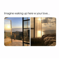 Bae, Love, and Memes: Imagine waking up here w your love.. Tag who u wanna see this with 💕❤️ views scenery bae