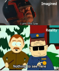 I Am The Law: Imagined  I am the law  Reality  Nothing to see here