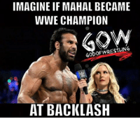 Memes, Wrestling, and World Wrestling Entertainment: IMAGINEIF MAHAL BECAME  WWE CHAMPION  SODOFWRESTLINS  AT BACKLASH Not trying to hate on mahal. I loved his promo tonight it actually got some legit heel heat. But how would you react if this happened (it's not going to happen) jindermahal prowrestling professionalwrestling kevinowens ajstyles samizayn wwe wwenxt wweraw wwesuperstars wweuniverse wweuniversalchampionship wwewrestling wweworldheavyweightchampion wwefunny wwenetwork wwenews wwememes wwepayback wrestler wrestling wrestlers wrestlingmemes smackdown raw bigshow braunstrowman worldwrestlingfederation worldwrestlingentertainment