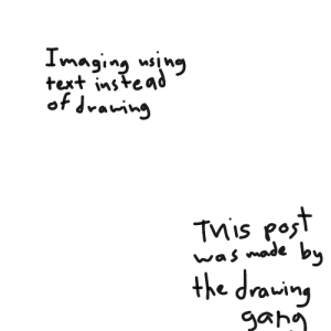 haha: Imaging using  text instead  of draving  This post  was made by  the drawing  gahg haha