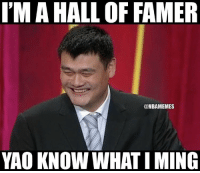 Who gets it 😂😂 Tag a Yao Ming fan!: IMAHALL OF FAMER  @NBAMEMES  YAO KNOW WHAT IMING Who gets it 😂😂 Tag a Yao Ming fan!