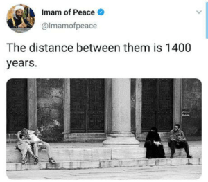 Agree ×10k: Imam of Peace  @Imamofpeace  The distance between them is 1400  years. Agree ×10k