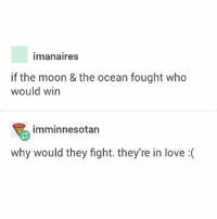 the sun's just third wheeling tbh - Max textpost textposts: Imanaires  if the moon & the ocean fought who  would win  imminnesotan  why would they fight. they're in love the sun's just third wheeling tbh - Max textpost textposts