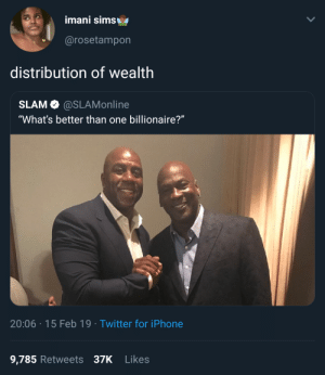 "Dank, Iphone, and Memes: imani sims  @rosetampon  distribution of wealth  SLAM @SLAMonline  ""What's better than one billionaire?""  20:06 15 Feb 19 Twitter for iPhone  9,785 Retweets 37K Likes Billionaires paying their taxes by CatfishMerrington MORE MEMES"