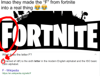 """imao: Imao they made the """"F"""" from fortnite  into a real thing  What does the letter F?  FYnamed ef /ef/) is the sixth letter in the modern English alphabet and the ISO basic  atin alphabet  F -Wikipedia  https:len.wikipedia.org/wiki/F"""
