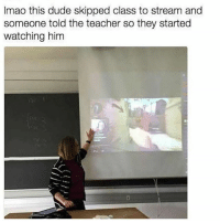 Dude, Funny, and Lmao: Imao this dude skipped class to stream and  someone told the teacher so they started  watching him Damn lmao, who snitched?!? TagAFriend FollowMeForFunnyStuff