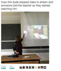 Snitch, Stitches, and Dank Memes: Imao this dude skipped class to stream and  someone told the teacher so they started  watching him  RETWEETS UKES  5,685  8,064 snitches get stitches Amphetameme pt. III