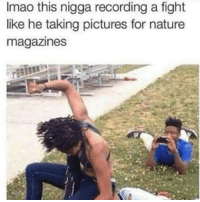 Memes, Rap, and Record: Imao this nigga recording a fight  like he taking pictures for nature  magazines Why Gambino gotta dissapoint all his fans? 😕 Nigga youre a rapper. YOURE EVEN DOING A SHOW BASED ON RAP. Like wtf yo. Gn lol