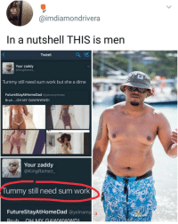 Not all men are idiots though 😂 | follow @fuckersbelike for more: @imdiamondrivera  In a nutshell THIS is men  Tweet  Your zaddy  @KingRamez  Tummy still need sum work but she a dime  FutureStayAtHomeDad @yelnamynhalej  Bruh....OH MY GAWWWWD!  12  Your zaddy  @KingRamez  ummy still need sum work  FutureStayAtHomeDad @yelnamy Not all men are idiots though 😂 | follow @fuckersbelike for more