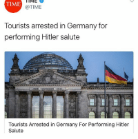 Memes, Germany, and Hitler: IME  TIME  @TIME  Tourists arrested in Germany for  performing Hitler salute  Tourists Arrested in Germany For Performing Hitler  Salute
