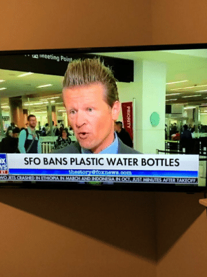 This guy on Fox News: IMeeting Point  SFO BANS PLASTIC WATER BOTTLES  X  NS  ET  WO JETS CRASHED IN ETHIOPIA IN MARCH AND INDONESIA IN  thestory@foxnews.com  OCT, JUST MINUTES AFTER TAKEOFF  PRIORITY This guy on Fox News