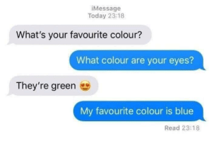 The ultimate swerve by NxceNFrxsty MORE MEMES: iMessage  Today 23:18  What's your favourite colour?  What colour are your eyes?  They're green  My favourite colour is blue  Read 23:18 The ultimate swerve by NxceNFrxsty MORE MEMES
