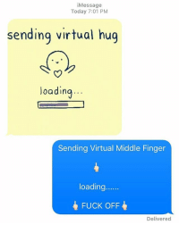 The future is now: iMessage  Today 7:01 PM  sending virtual hug  loading  ...  Sending Virtual Middle Finger  loading....  FUCK OFF  Delivered The future is now