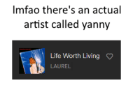 Imfao: Imfao there's an actual  artist called yanny  Life Worth Living  LAUREL