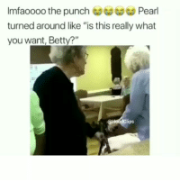 "Af, Funny, and Goals: Imfaoooo the punch Pearl  turned around like ""is this really what  you want, Betty?""  HoodClips Goals af: i swear when im older ima still be a savage like this 😂💀😂💀 HoodClips"