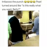 "Funny, Lmao, and Old: Imfaoooo the punch  turned around like ""is this really what  you want, Betty?""  Pearl Lmao me when im old 😂"