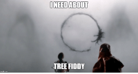 Just saw Arrival. I knew what the Aliens were saying right away!: imgfip.com  I NEED ABOUT  TREE FIDDY Just saw Arrival. I knew what the Aliens were saying right away!