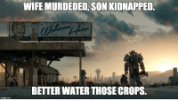 Fallout 4 Logic: imgfip com  WIFE MURDEDED, SON KIDNAPPED.  RESERVE YOUR O SPOTTODAY  BETTER WATER THOSE CROPS Fallout 4 Logic