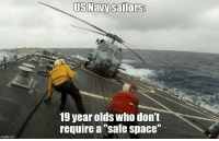 Navy: imgflip.com  US Navy sailors  19 year olds Who don't  require a Safe Space