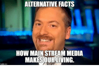Chuck Todd  #AlternativeFacts: imgtip.com  ALTERNATIVE FACTS  HOW MAINSTREAM MEDIA  MAKESOURLIVING. Chuck Todd  #AlternativeFacts