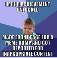 Meme, Http, and Imgur: IMGUR ACHIEVEMENT  UNLOCKED  MADE FRONT PAGE FOR A  MEME DUNP AND GOT  REPORTED FOR  INAPROPRIATE CONTENT  DOWNLOAD MEME GENERATOR FROM HTTP://MEMECRUNCH.COM