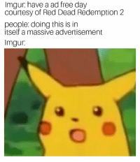 Free, Imgur, and Red Dead Redemption: Imgur have a ad free day  courtesy of Red Dead Redemption 2  people: doing this is in  itself a massive advertisement  Imgur