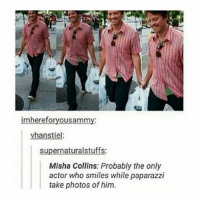 Memes, 🤖, and Probability: imhereforyousamma  vhanstiel:  supernaturalstuffs:  Misha Collins: Probably the only  actor who smiles while paparazzi  take photos of him. 😌😌💕 ~Nathouツ