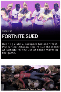 "Alfonso Ribeiro, Fresh, and Prince: IMI  BUSINESS  FORTNITE SUED  Dec 18 | 2 Milly, Backpack Kid and ""Fresh  Prince"" star Alfonso Ribeiro sue the maker  of Fortnite for the use of dance moves in  the game.  carefully, he's a hero F to Sue"